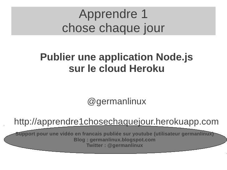 Apprendre 1                  chose chaque jour         Publier une application Node.js               sur le cloud Heroku  ...