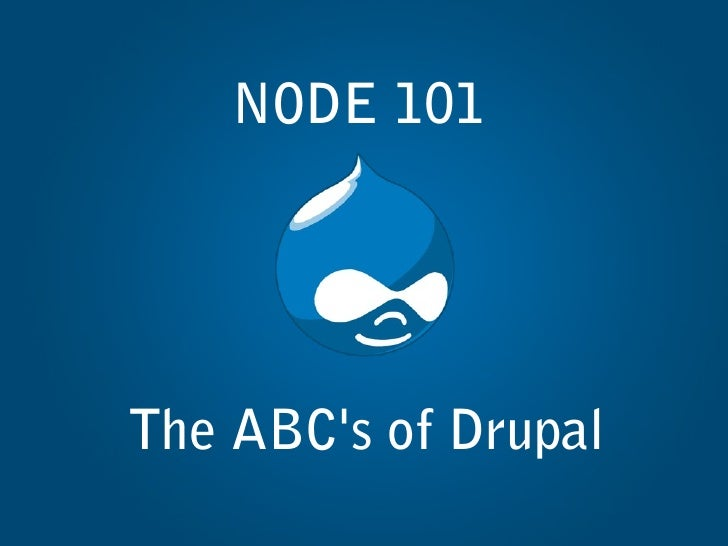NODE 101The ABCs of Drupal