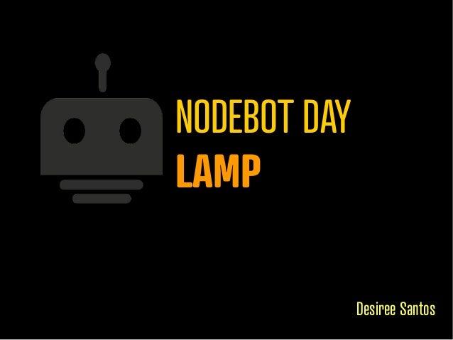 NODEBOT DAY LAMP Desiree Santos
