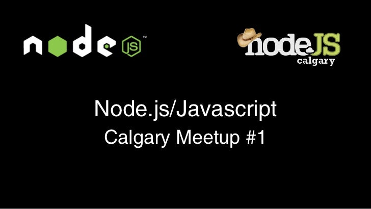 Node.js/JavascriptCalgary Meetup #1