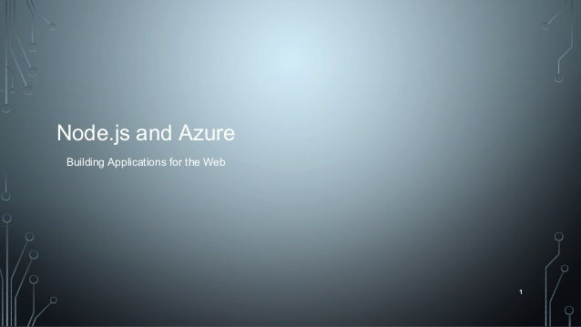 1 Node.js and Azure 1 Building Applications for the Web