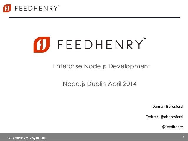 Enterprise Node.js Development Damian Beresford Twitter: @dberesford @feedhenry 1 Node.js Dublin April 2014