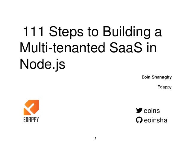 111 Steps to Building a Multi-tenanted SaaS in Node.js Eoin Shanaghy Edappy eoins eoinsha 1