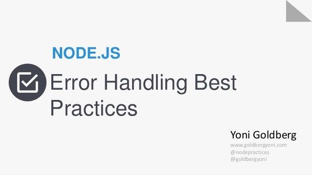 Error Handling Best Practices NODE.JS Yoni Goldberg www.goldbergyoni.com @nodepractices @goldbergyoni