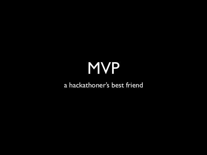 MVPa hackathoner's best friend