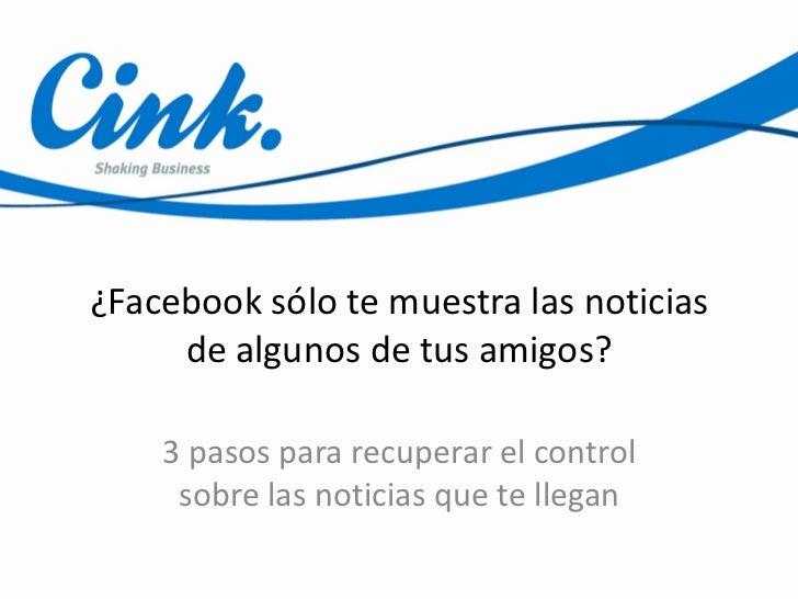 ¿Facebook sólo te muestra las noticias     de algunos de tus amigos?    3 pasos para recuperar el control     sobre las no...