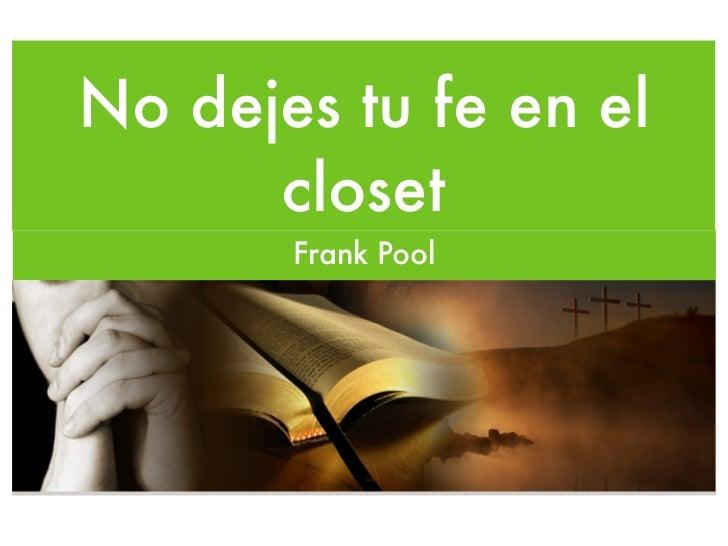 No dejes tu fe en el      closet       Frank Pool