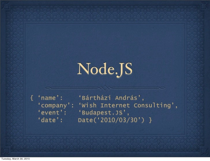 Node.JS                           { 'name':      'Bártházi András',                             'company':   'Wish Interne...