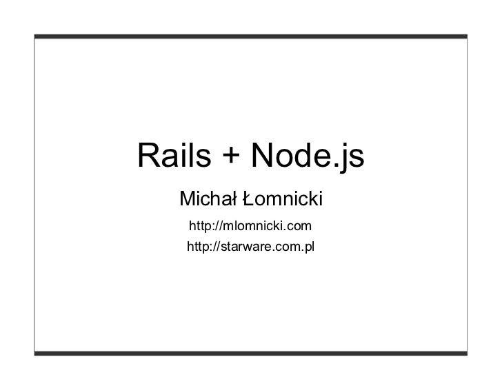 Rails + Node.js  Michał Łomnicki   http://mlomnicki.com   http://starware.com.pl