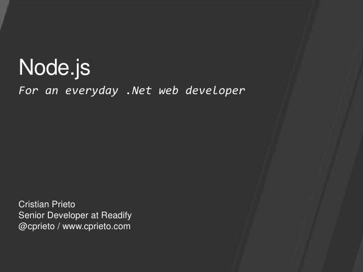 Node.js<br />For an everyday .Netweb developer<br />CristianPrieto<br />Senior Developer at Readify<br />@cprieto/ www.cpr...
