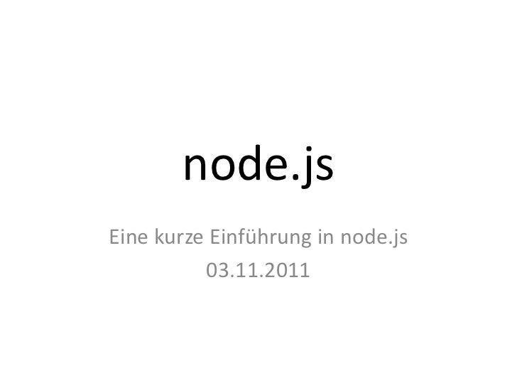 node.jsEine kurze Einführung in node.js          03.11.2011