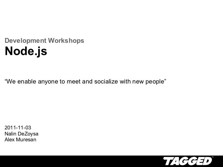 "Development WorkshopsNode.js""We enable anyone to meet and socialize with new people""2011-11-03Nalin DeZoysaAlex Muresan"