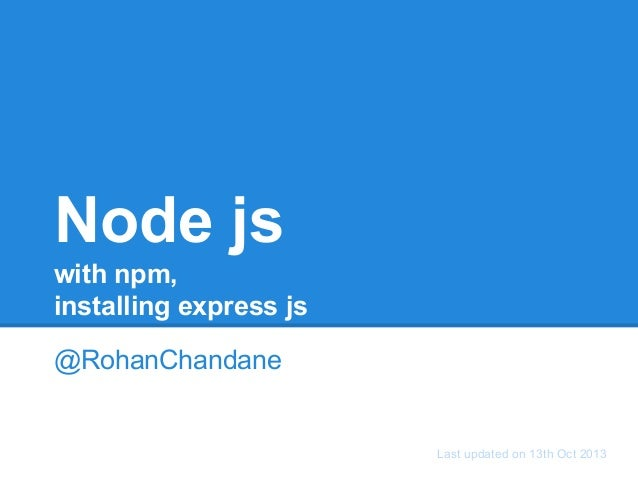 Node js with npm, installing express js @RohanChandane  Last updated on 13th Oct 2013