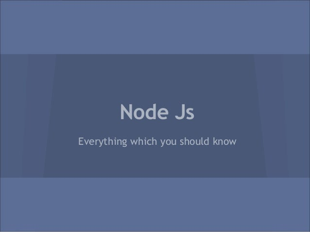 Node JsEverything which you should know