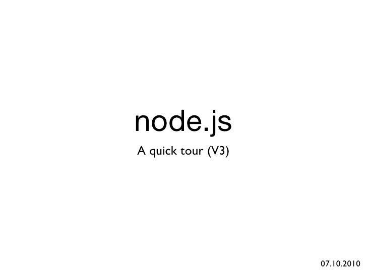 node.js A quick tour (V3)                         07.10.2010