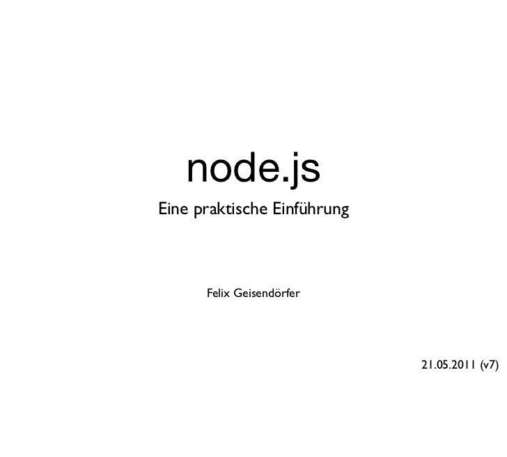 node.jsEine praktische Einführung      Felix Geisendörfer                             21.05.2011 (v7)