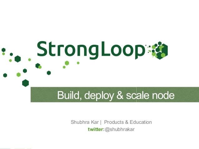 Shubhra Kar | Products & Education twitter:@shubhrakar Build, deploy & scale node