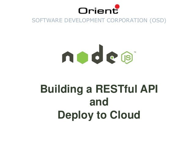 SOFTWARE DEVELOPMENT CORPORATION (OSD) Building a RESTful API and Deploy to Cloud