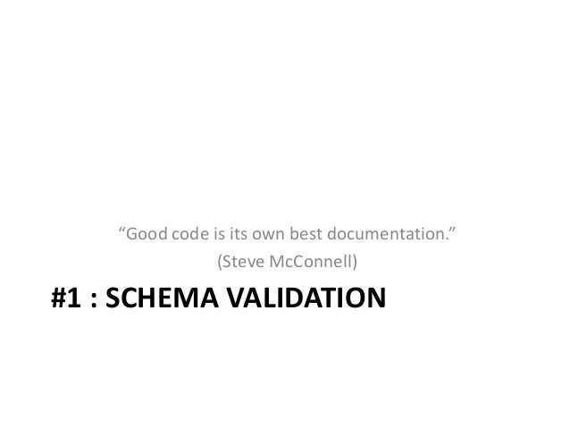 "#1 : SCHEMA VALIDATION""Good code is its own best documentation.""(Steve McConnell)"