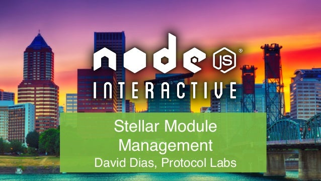 Stellar Module Management David Dias, Protocol Labs