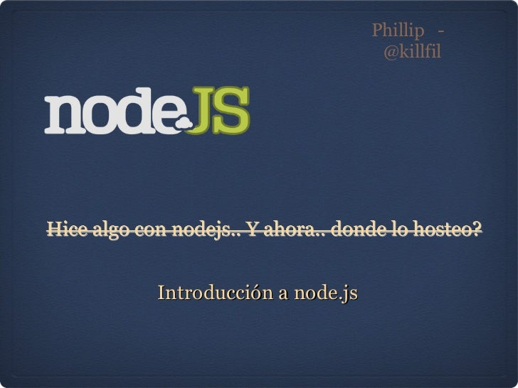 Phillip  -  @killfil Introducción a node.js