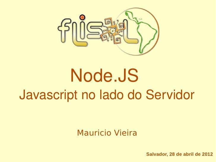 Node.JSJavascriptnoladodoServidor         Mauricio Vieira                           Salvador, 28 de abril de 2012