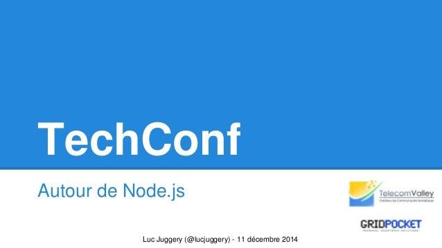 TechConf  Autour de Node.js  Luc Juggery (@lucjuggery) - 11 décembre 2014