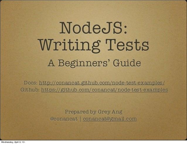 NodeJS:                         Writing Tests                           A Beginners' Guide                   Docs: http://...