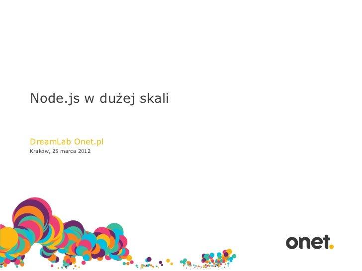 Node.js w dużej skaliDreamLab Onet.plKraków, 25 marca 2012