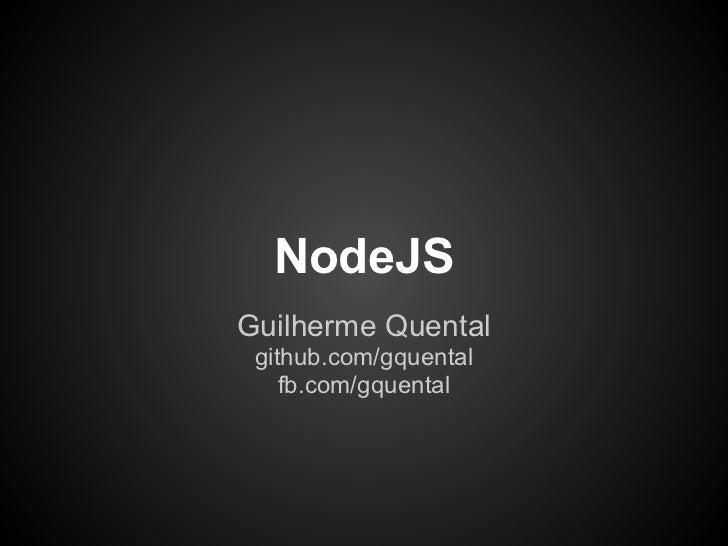 NodeJSGuilherme Quental github.com/gquental    fb.com/gquental