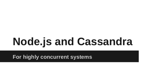 Node.js and Cassandra For highly concurrent systems