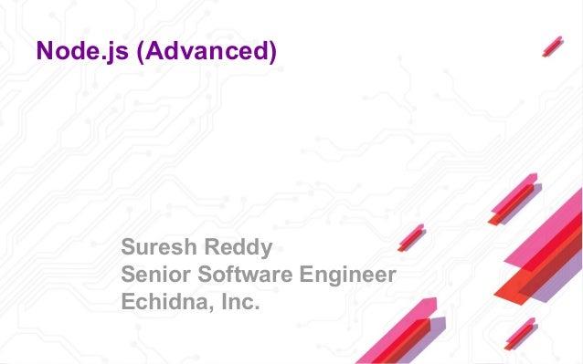Node.js (Advanced)      Suresh Reddy      Senior Software Engineer      Echidna, Inc.