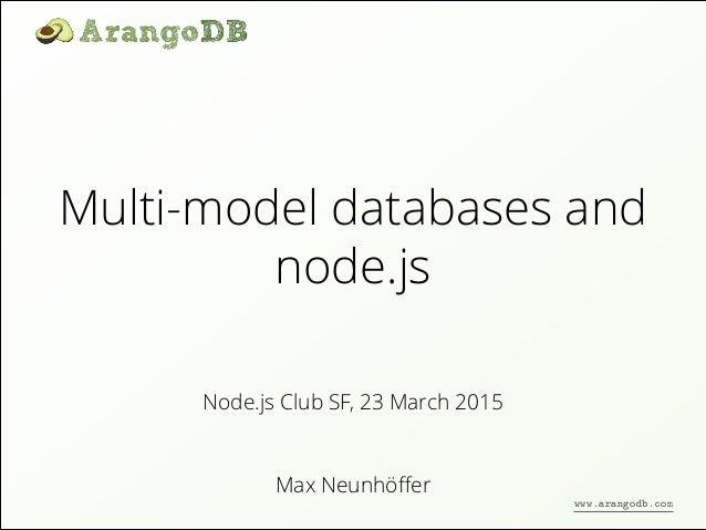 Multi-model databases and node.js Max Neunhöffer Node.js Club SF, 23 March 2015 www.arangodb.com