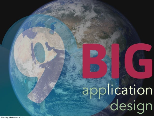 BIG                            application                                designSaturday, November 10, 12