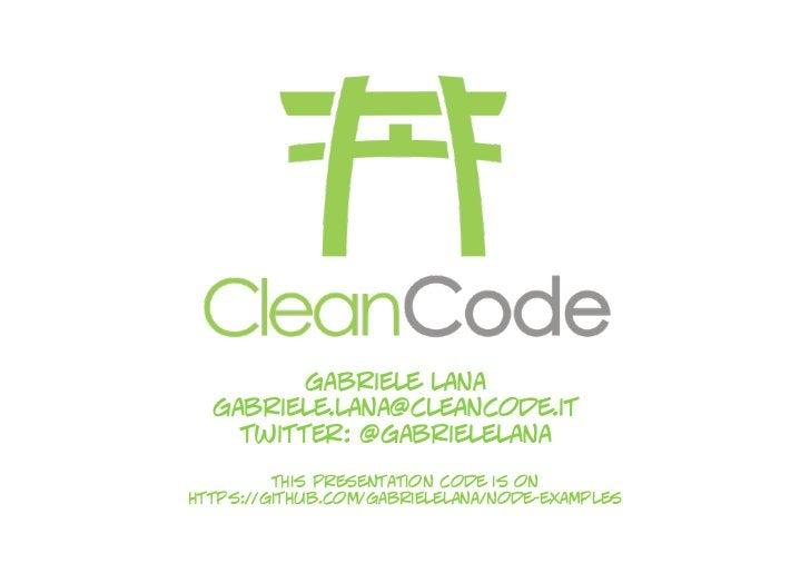 gabriele lana   gabriele.lana@cleancode.it     twitter: @gabrielelana          this presentation code is on https://github...