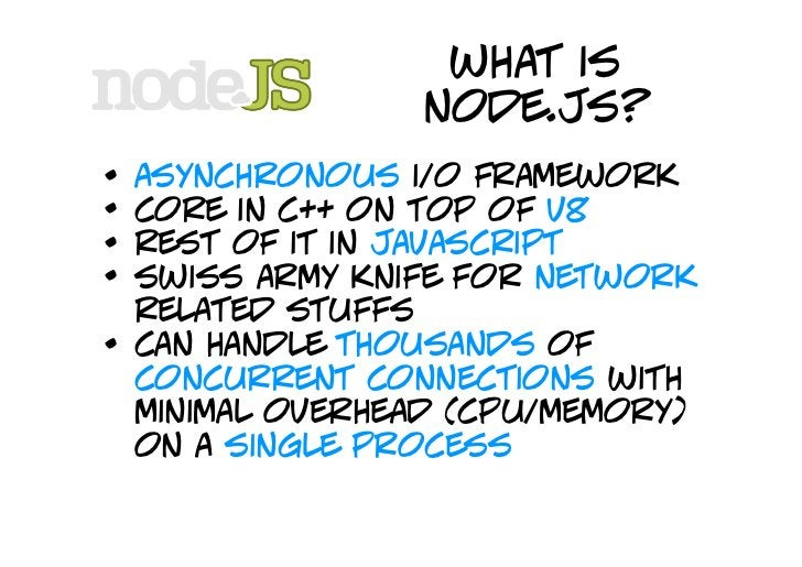 what is                   node.js? •   asynchronous i/o framework •   core in c++ on top of v8 •   rest of it in javascrip...