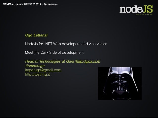 MILAN november 28th/29th 2014 - @imperugo  Ugo Lattanzi  NodeJs for .NET Web developers and vice versa:  Meet the Dark Sid...