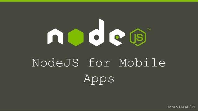 NodeJS for Mobile Apps Habib MAALEM
