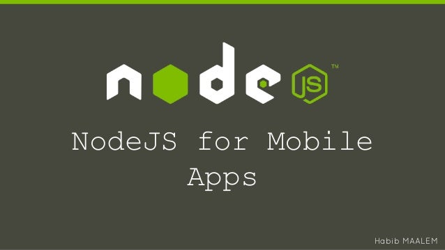 NodeJS for Mobile Apps Habib MAALEM