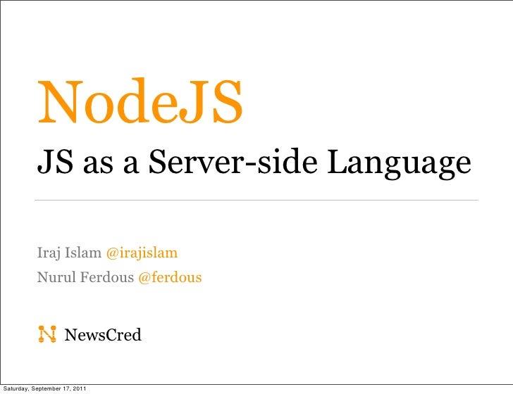 NodeJS           JS as a Server-side Language           Iraj Islam @irajislam           Nurul Ferdous @ferdous            ...