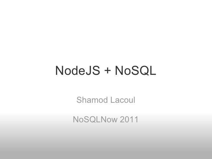 NodeJS + NoSQL  Shamod Lacoul  NoSQLNow 2011