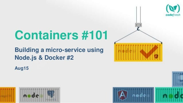 Containers #101 Building a micro-service using Node.js & Docker #2 Aug15