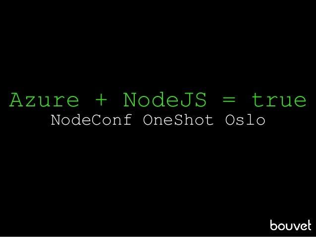 Azure + NodeJS = true NodeConf OneShot Oslo