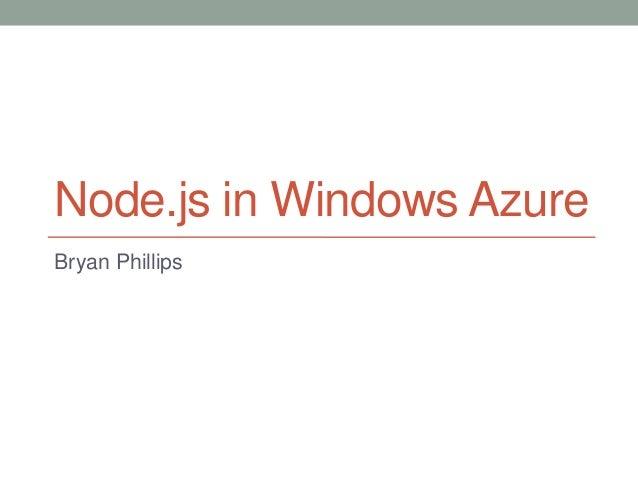 Node.js in Windows Azure Bryan Phillips