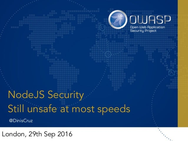 NodeJS Security Still unsafe at most speeds London, 29th Sep 2016 @DinisCruz