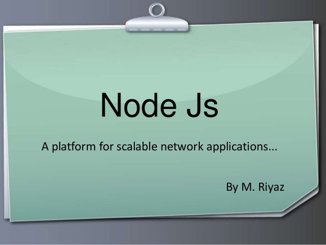 Node Js A platform for scalable network applications... By M. Riyaz