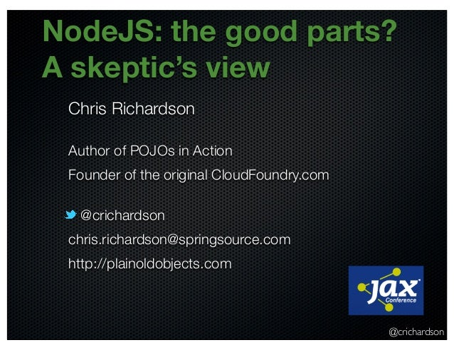 @crichardsonNodeJS: the good parts?A skeptic's viewChris RichardsonAuthor of POJOs in ActionFounder of the original CloudF...