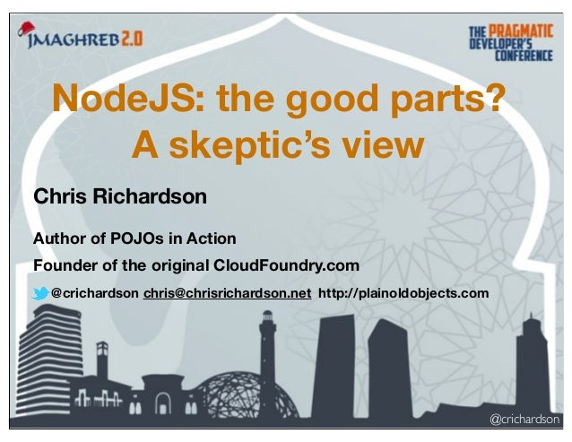 NodeJS: the good parts? A skeptic's view Chris Richardson Author of POJOs in Action Founder of the original CloudFoundry.c...