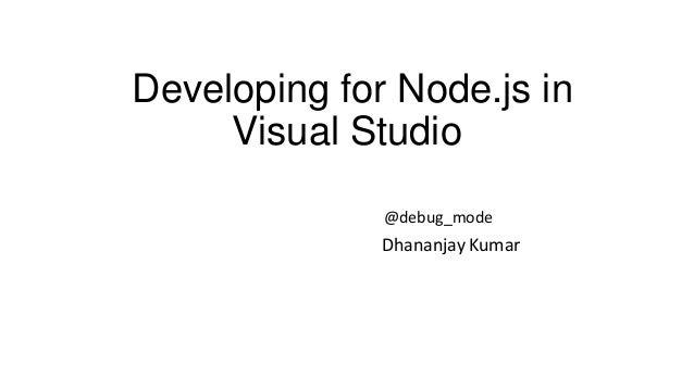 Developing for Node.js in Visual Studio @debug_mode  Dhananjay Kumar