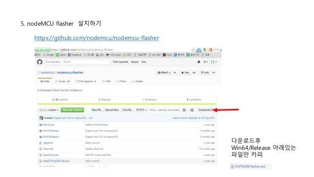 5. nodeMCU flasher 설치하기 https://github.com/nodemcu/nodemcu-flasher 다운로드후 Win64/Release 아래있는 파일만 카피